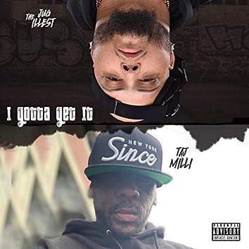 I Gotta Get It (feat. Taj Milli)