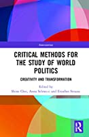Critical Methods for the Study of World Politics: Creativity and Transformation (Interventions)