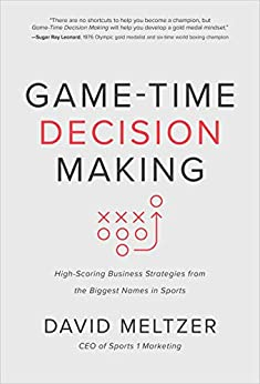 Game-Time Decision Making: High-Scoring Business Strategies from the Biggest Names in Sports by [David Meltzer, Tilman Fertitta]