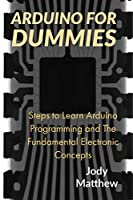 Arduino for dummies : Steps to Learn Arduino Programming and The Fundamental Electronic Concepts Front Cover