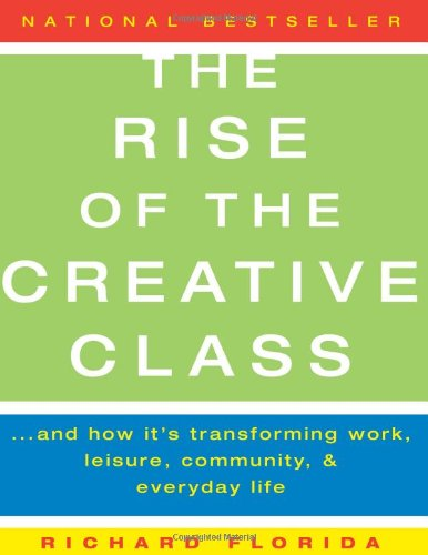 The Rise of the Creative Class: And How It's Transforming...
