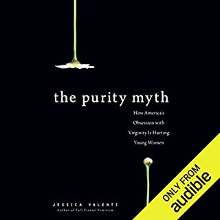 The Purity Myth     How America's Obsession with Virginity Is Hurting Young Women              Written by:                                                                                                                                 Jessica Valenti                               Narrated by:                                                                                                                                 Abby Craden                      Length: 6 hrs and 13 mins     1 rating     Overall 4.0