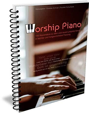 Worship Piano - 100 Klaviersätze zu alten und neuen Lobpreis-Songs: 100 Klavierarrangements für 50 Lieder