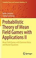 Probabilistic Theory of Mean Field Games with Applications II: Mean Field Games with Common Noise and Master Equations (Probability Theory and Stochastic Modelling (84))