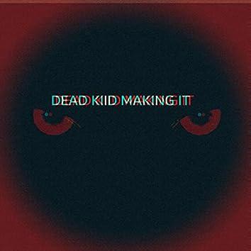 DEAD KIID MAKING IT