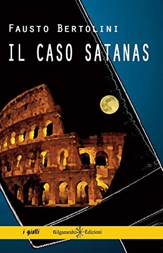 Il caso Satanas: Un romanzo giallo poliziesco ambientato a Roma, il thriller che inaugura la trilogia del commissario Codilupo (ANUNNAKI - Narrativa)