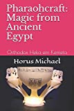 Pharaohcraft: Magic from Ancient Egypt: Orthodox Heka em Kemeta