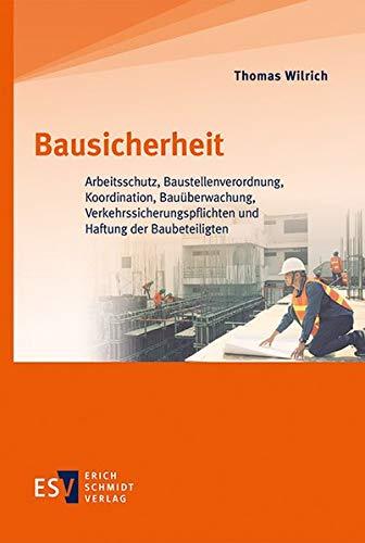 Bausicherheit: Arbeitsschutz, Baustellenverordnung, Koordination, Bauüberwachung, Verkehrssicherungspflichten und Haftung der Baubeteiligten