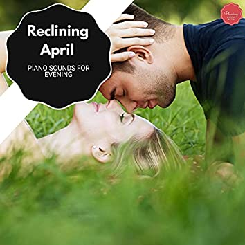 Reclining April - Piano Sounds For Evening