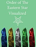Order of the Eastern Star Visualized (English Edition)