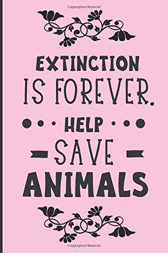 Extinction is Forever. Help Save Animals.: Pink quote notebook. Great gift for anyone who believes we all need to do something to save animals.