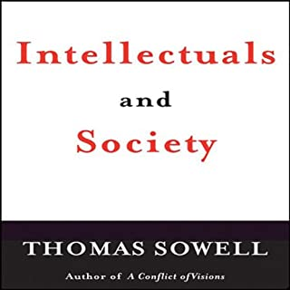 Intellectuals and Society                   By:                                                                                                                                 Thomas Sowell                               Narrated by:                                                                                                                                 Tom Weiner                      Length: 11 hrs and 22 mins     14 ratings     Overall 4.9
