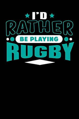 I'd Rather Be Playing Rugby: Blank Lined Notebook Journal