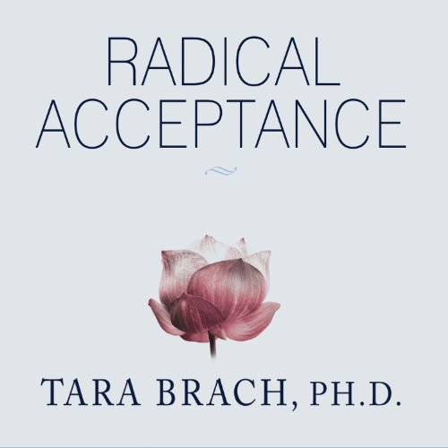 Radical Acceptance     Embracing Your Life with the Heart of a Buddha              Written by:                                                                                                                                 Tara Brach                               Narrated by:                                                                                                                                 Cassandra Campbell                      Length: 12 hrs and 15 mins     56 ratings     Overall 4.5