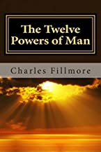 The Twelve Powers of Man by Charles Fillmore (2014-02-10)