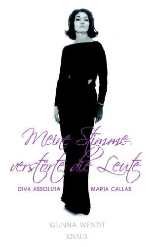 Meine Stimme verstörte die Leute: Diva assoluta Maria Callas