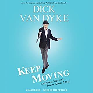 Keep Moving     And Other Tips and Truths About Aging              By:                                                                                                                                 Dick Van Dyke                               Narrated by:                                                                                                                                 Dick Van Dyke                      Length: 5 hrs and 20 mins     1,744 ratings     Overall 4.3