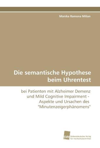 """Die semantische Hypothese beim Uhrentest: bei Patienten mit Alzheimer Demenz und Mild Cognitive Impairment -  Aspekte und Ursachen des  \""""Minutenzeigerphänomens\"""""""