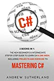 C#: 2 books in 1: The New Beginner?s & Intermediate Step by Step Guide to Learn C# in One Week. Including Projects and Exercise to Mastering C# - Andrew Sutherland