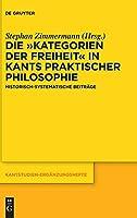 Die Kategorien Der Freiheit in Kants Praktischer Philosophie: Historisch-systematische Beitraege (Kantstudien-Erganzungshefte)
