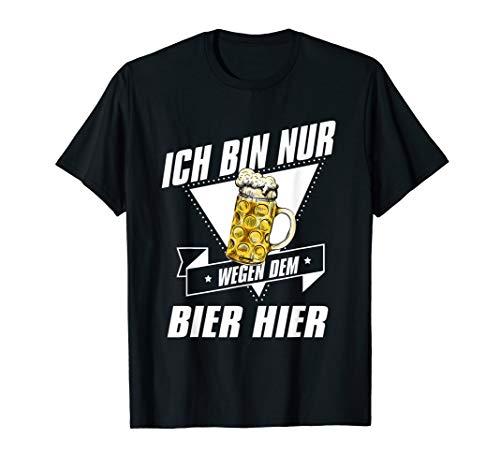 Ich bin nur wegen dem Bier hier JGA Kneipe Feiern Party T-Shirt