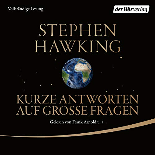 Kurze Antworten auf große Fragen                   By:                                                                                                                                 Stephen Hawking                               Narrated by:                                                                                                                                 Frank Arnold,                                                                                        Anja Stadlober,                                                                                        Herbert Schäfer,                   and others                 Length: 6 hrs and 14 mins     1 rating     Overall 5.0