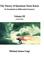 The Theory of Quantum Torus Knots: Its Foundation in Differential Geometry-Volume III