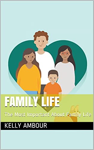 Family life: The Most Important About Family Life (English Edition)