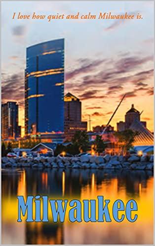 Milwaukee: I love how quiet and calm Milwaukee is (English Edition)
