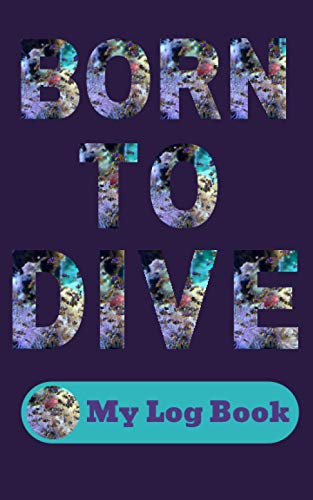 Born to Dive. My Log Book: Simply organized easy- to- keep scuba diving records