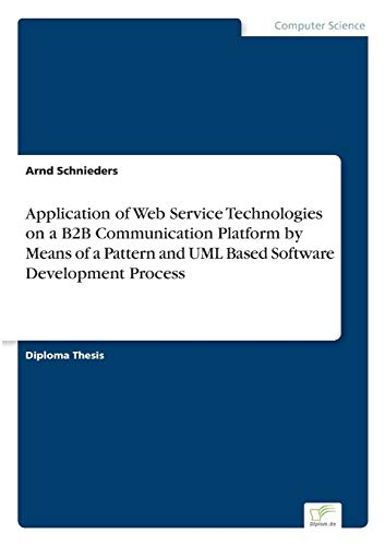 Application of Web Service Technologies on a B2B Communication Platform by Means of a Pattern and UML Based Software Development Process