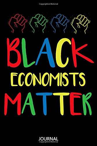 Black Economists Matter: African American Writing Journal / Funny Black History Month Gift for Economists / Birthday gift / Lined Notebook, 110 Pages, 6x9, Soft Cover, Matte Finish