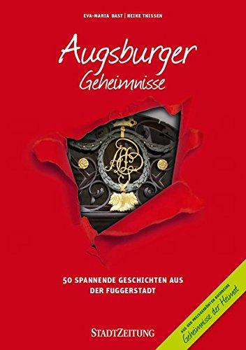 Augsburger Geheimnisse: 50 Spannende Geschichten aus der Fuggerstadt (Geheimnisse der Heimat / 50 Spannende Geschichten)