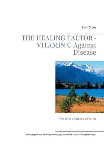 The Healing Factor - Vitamin C Against Disease: How to live longer and better (Orthomolekulare Aufklärung)