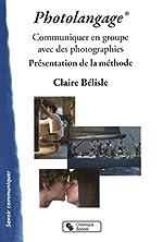 Le photolangage - Communiquer en groupe avec des photographies : présentation de la méthode de Claire Bélisle
