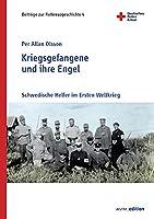 Kriegsgefangene und ihre Engel: Schwedische Helfer im Ersten Weltkrieg