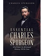 Essential Charles Spurgeon: All of Grace, An All-Around Ministry, Till He Come