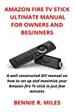 AMAZON FIRE TV STICK ULTIMATE MANUAL FOR OWNERS AND BEGINNERS: A well constructed DIY manual on how to set up and maximize your Amazon fire Tv stick in just few minutes