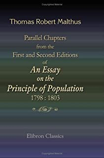 Parallel Chapters from the First and Second Editions of An Essay on the Principle of Population: 1798 : 1803