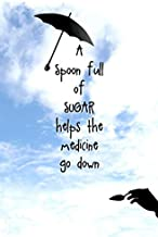 A Spoon Full of Sugar Helps the Medicine Go Down: Blank Journal and Musical Theater Gift