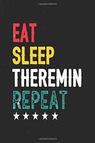 Eat Sleep Theremin Repeat: Funny Notebook Vintage Player Gift idea Theremin for Women, Men / Theremin Journal Vintage Gift