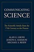 Communicating Science: The Scientific Article from the 17th Century to the Present (Rhetoric of Science and Technology) by Alan G. Gross Joseph E. Harmon Michael S. Reidy(2009-07-06)