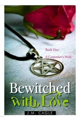[(Bewitched with Love, Book One : A Carpenter's Wish)] [By (author) J M Cagle] published on (January, 2015)