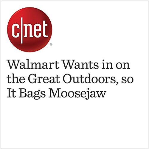 Walmart Wants in on the Great Outdoors, so It Bags Moosejaw cover art