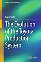 The Evolution of the Toyota Production System (Studies in Economic History)