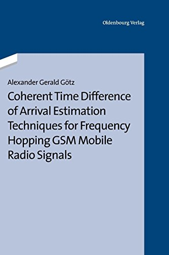 Coherent Time Difference of Arrival Estimation Techniques for Frequency Hopping Gsm Mobile Radio Signals (German Edition)