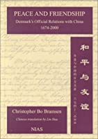 Peace and Friendship: Denmark's Official Relations With China 1674-2000