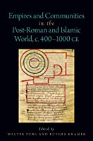 Empires and Communities in the Post-roman and Islamic World, C. 400-1000 Ce (Oxford Studies in Early Empires)