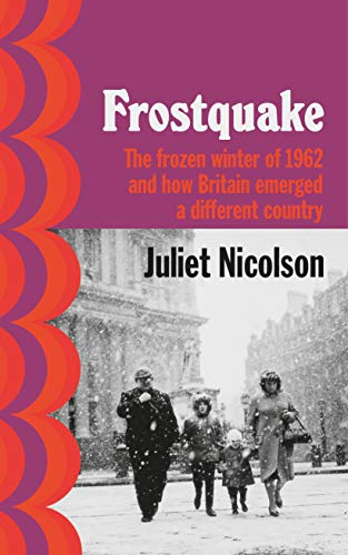 Frostquake: The frozen winter of 1962 and how Britain emerged a different country (English Edition)