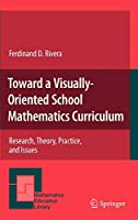 Toward a Visually-Oriented School Mathematics Curriculum: Research, Theory, Practice, and Issues (Mathematics Education Library, 49)